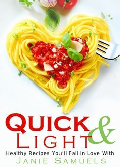 Quick and Light: Healthy Recipes You'll Fall in Love With by Janie Samuels, http://www.amazon.com/dp/B008XT87UU/ref=cm_sw_r_pi_dp_Mo0Mqb1GN0F9S