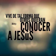 """""""Vive de tal forma que otros quieran conocer a Jesús"""""""
