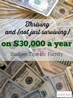 Thriving and not just surviving on 30,000 a year is a series of tips and tricks that will help you be successful in managing your finances and at the same time enjoy life.