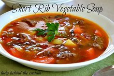 Lady Behind The Curtain - Short Rib Vegetable Soup. Might substitute ribs for beef tips or something boneless