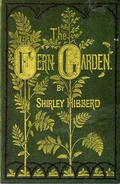 """""""The Fern Garden"""" by Shirley Hibberd, originally published in 1872."""