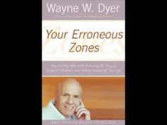 """Wayne W. Dyer - Your Erroneous Zones Your Erroneous Zones"""" and subtitled """"Step-by-Step Advice for Escaping the Trap of Negative Thinking and Taking Control of Your Life"""" (Erroneous means negative) http://www.regainyourspirit.com"""