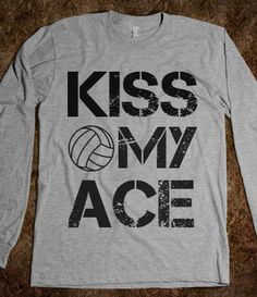 Kiss My Ace - Volleyball - Skreened T-shirts Organic Shirts Hoodies Kids Tees Baby One-Pieces and Tote Bags on Wanelo Volleyball Sweatshirts, Funny Volleyball Shirts, Volleyball Outfits, Volleyball Quotes, Volleyball Pictures, Volleyball Team, Volleyball Shorts, Volleyball Setter, Volleyball Gifts