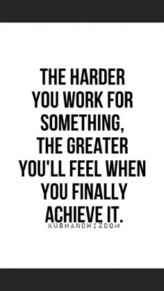 Isn't that the truth!? Work hard, achieve your goals, no matter how hard it is!