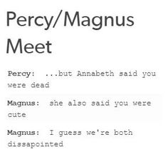 Oh snap (in the third book I want Magnus to be kinda overprotective of Annabeth and approve of Percabeth but kinda not)