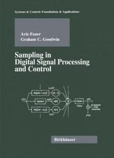 Sampling In Digital Signal Processing And Control (systems & Control: Foundations & Applications) free ebook