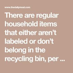There are regular household items that either aren't labeled or don't belong in the recycling bin, per se, that you can still recycle.