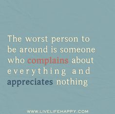 The worst person to be around is someone who complains about everything and appreciates nothing. by deeplifequotes, via Flickr