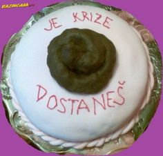 Its crisis you get a sh*t - wanna this cake for my B-day :D