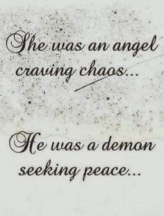 This explains most of my life. Unfortunately Demons are often responsible for the falling of Angels................. J. Andrew Turnpaugh