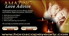 Amazing Psychic Love Advice - Are you and your lover a match made in heaven? How much do you really know about your relationship? This two-person reading is designed to help you understand the different ways in which you and your lover are compatible. Get a comparisons of your two charts and discover whether your love was truly sent from above right now! See Details Here: http://www.horoscopeyearly.com/finding-the-best-psychics/