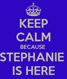 keep calm stephanie is here - Google Search