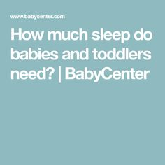 How much sleep do babies and toddlers need? | BabyCenter