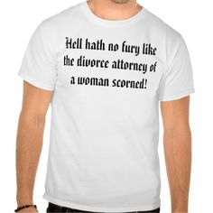 Hell hath no fury like the divorce attorney of  T Shirt, Hoodie Sweatshirt