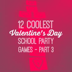12 COOLEST VALENTINES DAY SCHOOL PARTY GAMES — PART 3 | CULDESACCOOL.COM