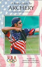 A Basic Guide to Archery - From the official United States Olympic Committee sports series