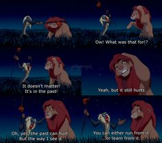 Never thought I'd need this quote in the future as a 5 year old watching The Lion King!