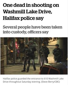 "One dead in shooting on Washmill Lake Drive Halifax police say . Several people have been taken into custody officers say . From @CBCNS  One person is dead after a shooting on Washmill Lake Drive near Halifax's Clayton Park Saturday shortly after 5pm. . By 8pm the body still lay on a driveway covered by a white tarp. People stood nearby crying and hugging. . ""Several"" people were taken into custody and police no longer consider the situation to be active an officer at the scene said…"