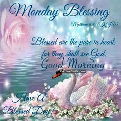 Blessed are the pure in heart, Monday Blessing monday blessings monday quote monday image quotes monday quotes and sayings monday blessing monday image Monday Morning Greetings, Monday Morning Blessing, Monday Wishes, Monday Morning Quotes, Good Monday Morning, Good Afternoon Quotes, Happy Sunday Quotes, Monday Blessings, Blessed Quotes