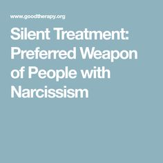 Silent Treatment: Preferred Weapon of People with Narcissism