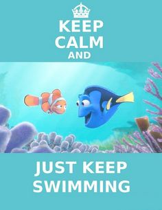 Just keep swimming! This song has been permanently etched in my brain from the moment I heard it!
