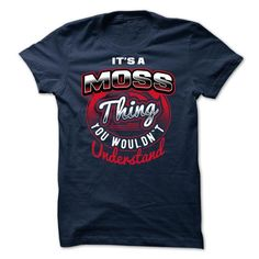 [SPECIAL] Its MOSS thing, You Wouldnt Understand 2015 - #kids tee #tumblr tee. LOWEST SHIPPING:  => https://www.sunfrog.com/LifeStyle/[SPECIAL]-Its-MOSS-thing-You-Wouldnt-Understand-2015.html?id=60505