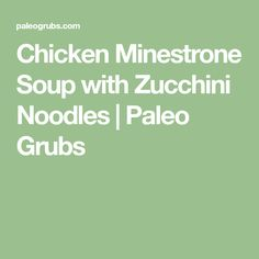 Chicken Minestrone Soup with Zucchini Noodles | Paleo Grubs