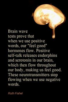 Brain wave tests we use positive words our feel good hormones flow positive self talk releases endorphins which then flow throughout our body making us feel good these neurotransmitters stop flowing when we use negative words - Love of Life Quotes Positive Self Talk, Positive Thoughts, Quotes Positive, Positive Living, Negative Words, E Mc2, Brain Waves, Empowering Quotes, Psychology Facts