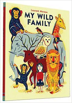 My Wild Family: Laurent Moreau: 9781452144238: Amazon.com: Books