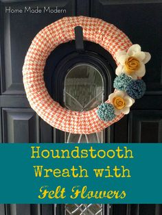 Home Made Modern: Houndstooth Fall Wreath with Felt Flowers