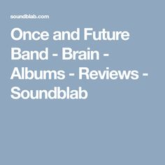 Once and Future Band - Brain - Albums - Reviews - Soundblab