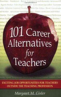 101 career alternatives for teachers exciting job opportunities for teachers outside the teaching profession - Career Change For Teachers Career Change To Teaching