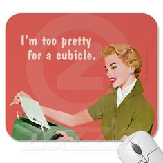 """Unsure of what to get the working lady in your life? How about this """"I'm too pretty for a cubicle"""" mouse pad?  $10.95"""