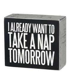Love this 'Nap Tomorrow' Box Sign on #zulily! #zulilyfinds