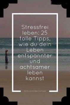Stressbewältigung durch 25 einfache Tipps im Alltag. Stressfrei leben, Achtsamkeit und Entspanntheit kultivieren.