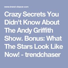 Crazy Secrets You Didn't Know About The Andy Griffith Show. Bonus: What The Stars Look Like Now! - trendchaser