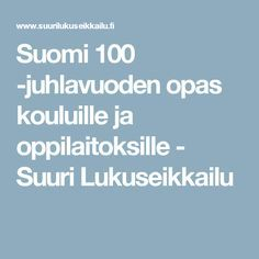 Suomi 100 -juhlavuoden opas kouluille ja oppilaitoksille - Suuri Lukuseikkailu