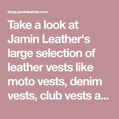 Take a look at Jamin Leather's large selection of leather vests like moto vests, denim vests, club vests and more! Our leather motorcycle vests are top quality.
