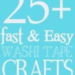 Over 25 Fast and Easy Washi Tape Crafts