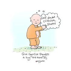 Buddha Doodles: Self-doubt, criticism, shame; Give negative thoughts a hug and move on. Tiny Buddha, Little Buddha, Negative Thoughts, Positive Thoughts, Anxiety Thoughts, Positive Vibes, Buddah Doodles, Mindfulness Meditation, Meditation Center