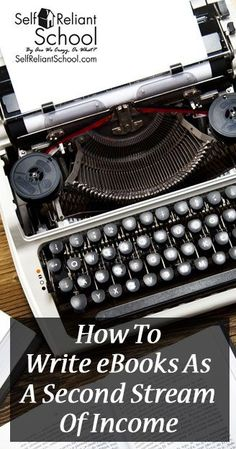Learn how (and why) to write eBooks as a second stream of income - from picking a topic to writing to formatting and publishing. #beselfreliant
