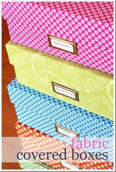 Fabric Covered Boxes diy - to organize or use as gift boxes