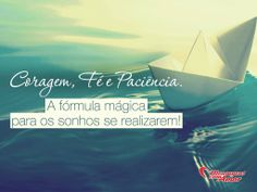 Coragem, fé e paciência. A fórmula mágica para os sonhos se realizarem!  #coragem #fe #paciencia