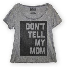 Don't Tell Mom Tee Women's Gray