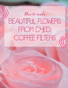 Learn how to make beautiful paper flowers from dyed coffee filters. So pretty and very inexpensive! Coffee Filter Wreath, Coffee Filter Crafts, Coffee Filter Flowers, Coffee Filters, Faux Flowers, Diy Flowers, Fabric Flowers, Paper Flowers, Flower Ideas