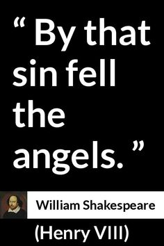 William Shakespeare - Henry VIII - By that sin fell the angels.