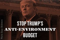 Tell your members of Congress to protect people, not polluters: Oppose President Trump's dangerous budget proposal.