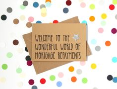Funny new house/ first house card: Welcome to the wonderful world of mortgage repayments - pinned by pin4etsy.com