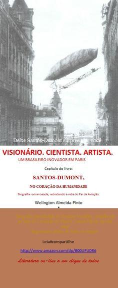 SANTOS-DUMONT, NO CORAÇÃO DA HUMANIDADE/Livro de Welington Almeida Pinto. Divirta-se a um clique onde for: amazon.com/dp/B00LIFUDR6