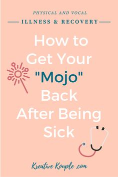 Physical and Vocal Illness & Recovery: How to Get Your Mojo Back After Being Sick Kreative Kouple Creative voice singing classical music fitness health recovery and working out workout healthy food